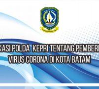 Pernyataan Polda Kepri Tentang Pemberitahuan Virus Corona di Kota Batam